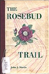 The Rosebud Trail by John J Martin